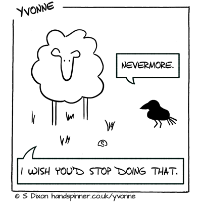 Crow qoth 'nevermore'. Yvonne responds I wish you'd stop doing that.