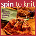 Spin to Knit - the Knitter's guide to making yarn - by Shannon Okey